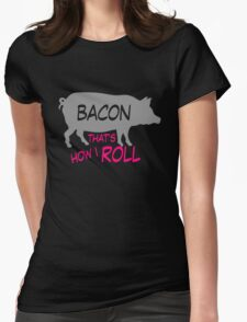 Bacon Thats How I Roll Womens Fitted T-Shirt