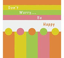 Don't Worry...Be Happy Photographic Print