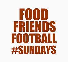 FOOD FRIENDS FOOTBALL #SUNDAYS Unisex T-Shirt