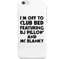 I Am Off To Club Bed iPhone Case/Skin