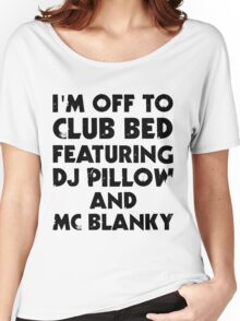 I Am Off To Club Bed Women's Relaxed Fit T-Shirt