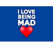 I love being mad Photographic Print
