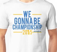 We Gonna Be Championship - Dubnation Unisex T-Shirt