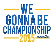 We Gonna Be Championship - Dubnation Photographic Print