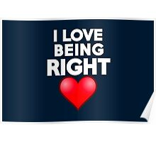 I love being right Poster
