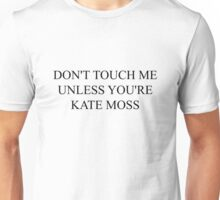 don't touch me unless you're kate moss Unisex T-Shirt