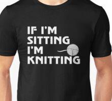 If Im Sitting Im Knitting Unisex T-Shirt