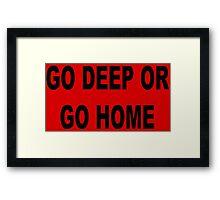Go deep or go home Framed Print