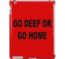 Go deep or go home iPad Case/Skin