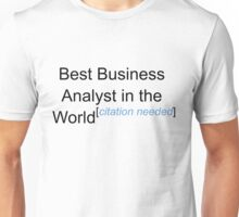Best Business Analyst in the World - Citation Needed! Unisex T-Shirt