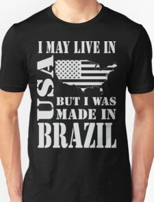 I MAY LIVE IN USA BUT I WAS MADE IN BRAZIL T-Shirt