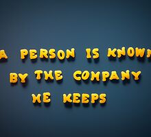 A person is known by the company he keeps by homydesign