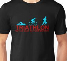 Triathlon Not As Easy As Your Mother Unisex T-Shirt
