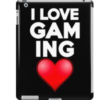 I love gaming iPad Case/Skin