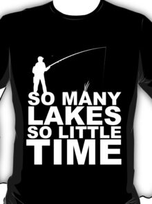 SO MANY LAKES SO LITTLE TIME T-Shirt
