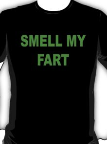 Smell my fart T-Shirt