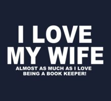 I LOVE MY WIFE Almost As Much As I Love Being A Book Keeper by Chimpocalypse