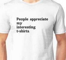 People Appreciate My Interesting T-Shirts Unisex T-Shirt
