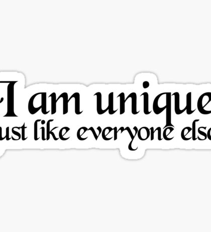 I am unique, just like everyone else Sticker