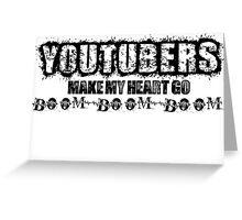 Youtubers Make My Heart Go Boom Boom Boom. Greeting Card