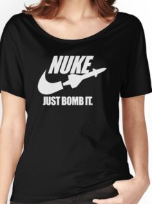 Nuke Just Bomb It Women's Relaxed Fit T-Shirt