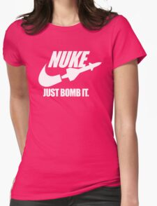 Nuke Just Bomb It Womens Fitted T-Shirt
