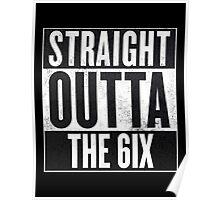 Straight Outta The 6ix - Drake Toronto Poster