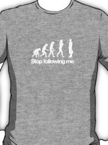 Stop following me - evolution T-Shirt