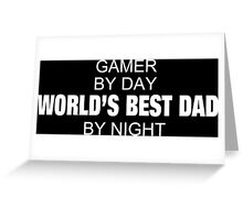 Gamer By Day World's Best Dad By Night - Tshirts & Accessories Greeting Card