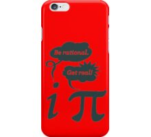 be rational get real iPhone Case/Skin