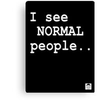 I see normal people.. Canvas Print