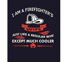 I AM A FIREFIGHTERS WIFE JUST LIKE A REGULAR WIFE EXCEPT MUCH COOLER Photographic Print