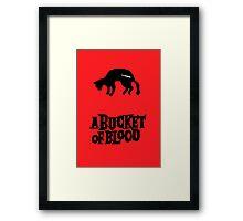 A Bucket of Blood Framed Print