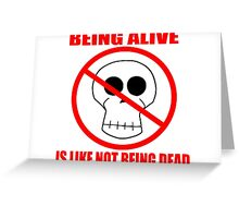 Being Alive Is Like Not Being Dead Greeting Card
