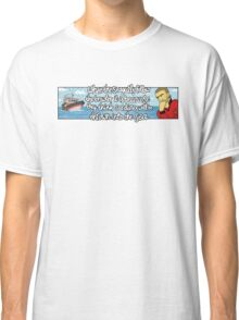 When The Seagulls Follow The Trawler It Is Because They Think Sardines Will Be Thrown Into The Sea Classic T-Shirt