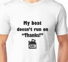 My boat doesnt run on thanks geek funny nerd Unisex T-Shirt