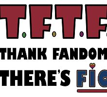 Thank Fandom There's Fic by geekyness