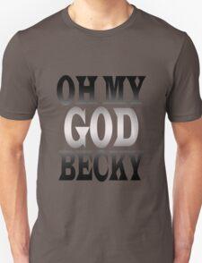 Oh my god becky 80s geek funny nerd Unisex T-Shirt