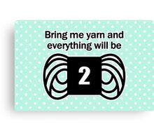 bring me yarn and everything will be fine Canvas Print