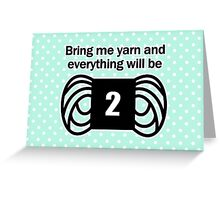 bring me yarn and everything will be fine Greeting Card