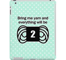 bring me yarn and everything will be fine iPad Case/Skin