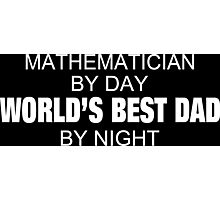 Mathematician By Day World's Best Dad By Night - Tshirts & Accessories Photographic Print