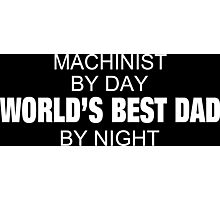 Machinist By Day World's Best Dad By Night - Tshirts & Accessories Photographic Print