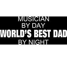 Musician By Day World's Best Dad By Night - Tshirts & Accessories Photographic Print