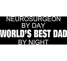 Neurosurgeon By Day World's Best Dad By Night - Tshirts & Accessories Photographic Print