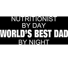 Nutritionist By Day World's Best Dad By Night - Tshirts & Accessories Photographic Print