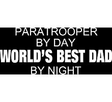 Paratrooper By Day World's Best Dad By Night - Tshirts & Accessories Photographic Print