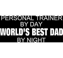 Personal Trainer By Day World's Best Dad By Night - Tshirts & Accessories Photographic Print