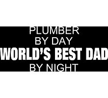 Plumber By Day World's Best Dad By Night - Tshirts & Accessories Photographic Print