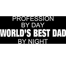 Profession By Day World's Best Dad By Night - Tshirts & Accessories Photographic Print